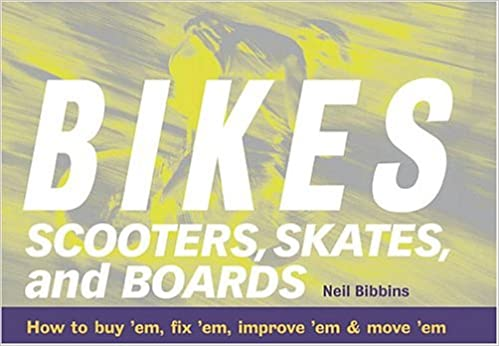 Bikes fix em and Boards: How to buy em Skates improve em /& move em Scooters