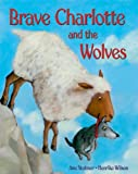 Brave Charlotte and the Wolves, Anu Stohner, 159990425X