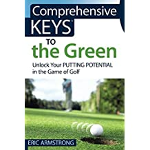 Comprehensive Keys to the Green: Unlock Your Putting Potential in the Game of Golf