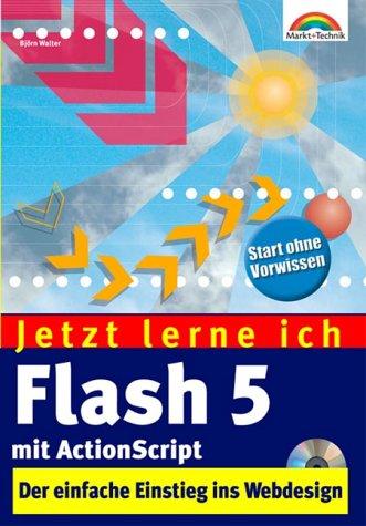 Jetzt lerne ich Flash 5 mit Actionscript Tolle Webseiten schnell und einfach erstellt