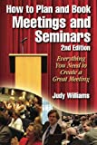How to Plan and Book Meetings and Seminars - 2nd Edition, Judy Williams, 0894960555