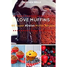 Love Muffins: 60 Super #Delish Muffin Recipes (60 Super Recipes Book 8)