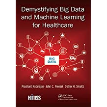 Demystifying Big Data and Machine Learning for Healthcare (Himss Book)