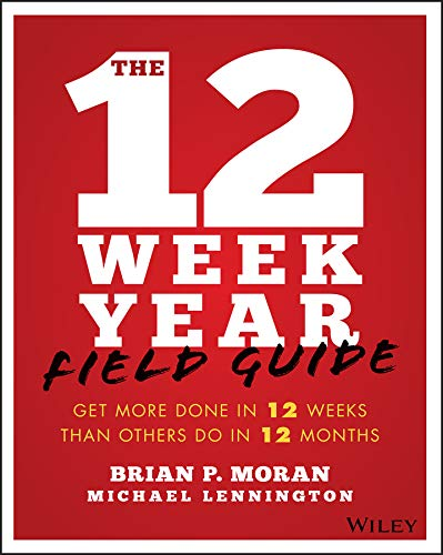 Pdf Business The 12 Week Year Field Guide: Get More Done In 12 Weeks Than Others Do In 12 Months