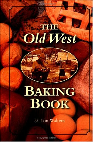 Old West Baking Book (Cookbooks and Restaurant Guides) by Lon Walters