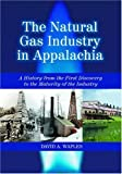 img - for Natural Gas Industry in Appalachia: A History from the First Discovery to the Maturity of the Industry book / textbook / text book