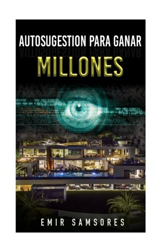 Autosugestion Para Ganar Millones (Spanish Edition) [Emir Samsores] (Tapa Blanda)