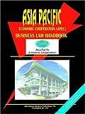 Asia-Pacific Economic Cooperation (APEC) Business Law Handbook, Usa Ibp, 0739775391