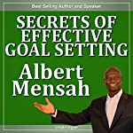 Secrets of Effective Goal-Setting | Albert Mensah