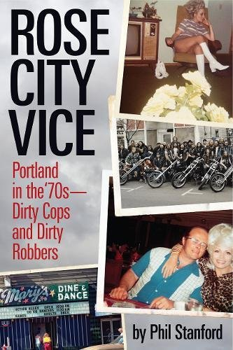 Rose City Vice: Portland in the 70's — Dirty Cops and Dirty Robbers