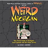 Weird Michigan: Your Travel Guide to Michigan's Local Legends and Best Kept Secrets