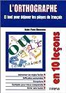En 10 leçons : L'orthographe, et tout pour déjouer les pièges du français par Dournon