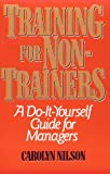 Training for Non-Trainers : A Do-It-Yourself Guide for Managers, Nilson, Carolyn, 0814477755