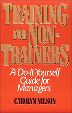Training for non trainers a do it yourself guide for managers training for non trainers a do it yourself guide for managers carolyn nilson phd 9780814477755 amazon books solutioingenieria Choice Image