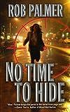 No Time to Hide, Rob Palmer, 0843956674