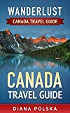 Canada Travel Guide: Wanderlust Canada Travel Guide