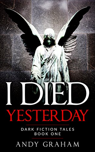 I DIED YESTERDAY (Dark Fiction Tales Book 1) ()