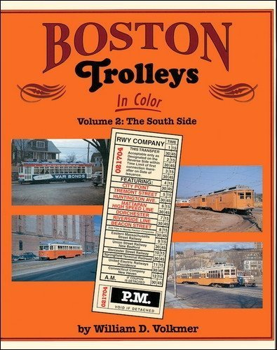Boston Trolleys in Color, Vol. 2: The South Side by William D. Volkmer (2004-01-01)