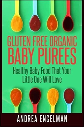 Gluten Free Organic Baby Purees: Healthy Baby Food That Your Little One Will Love by Andrea Engelman (2015-05-01)