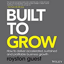 Built to Grow: How to Deliver Accelerated, Sustained and Profitable Business Growth Audiobook by Royston Guest Narrated by Royston Guest