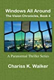 Windows All Around (The Vision Chronicles) (Volume 4)