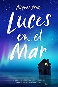 Luces en el Mar: A veces necesitamos perdernos para poder encontrarnos (Spanish Edition) by [Reina, Miquel]