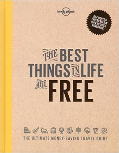 The Best Things in Life are Free (Lonely Planet How to Guides)