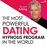 The Most Powerful Dating Hypnosis Program in the World | Stuart Ashing