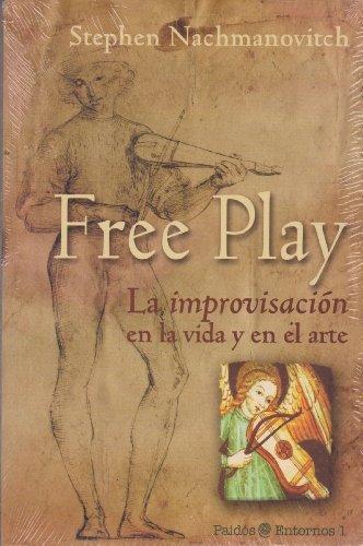Free Play. La improvisación en la vida y en el arte (Spanish Edition) ()