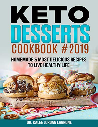 Keto Desserts Cookbook #2019: Homemade & Most Delicious Recipes to Live Healthy Life by [LaGrone, Dr. Kalee Jordan]