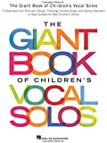 The Giant Book of Children's Vocal Solos: 76 Selections from Musicals, Movies, Folksongs, Novelty Songs, and Popular…
