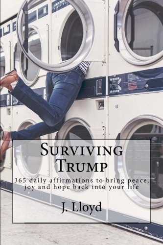 Surviving Trump: 365 daily affirmations to bring peace, joy and hope back into your life
