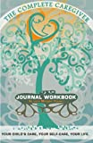 The Complete Caregiver Journal Workbook, Lynn Morgan Rosser, 1451524625