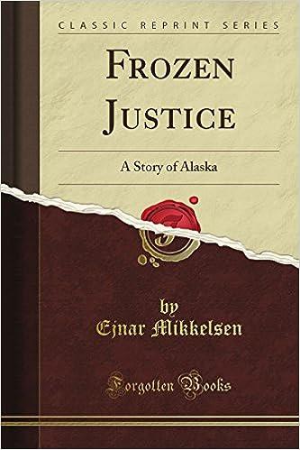Frozen Justice: A Story of Alaska (Classic Reprint)