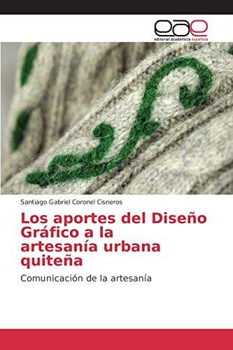 Descargar Libro Los Aportes Del Diseño Gráfico A La Artesanía Urbana Quiteña Coronel Cisneros Santiago Gabriel