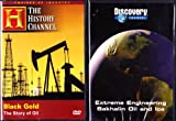 The History Channel : Black Gold the Story of Oil , Extreme Engineering Sakhalin Oil - The Story of Russian Oil Drilling : All About Oil 2 Pack
