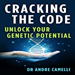Cracking the Code: Unlock Your Genetic Potential   Dr. Andre Camelli