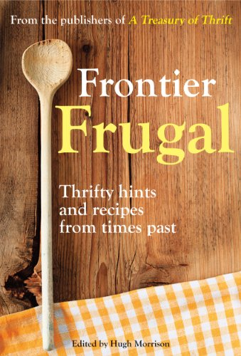 Frontier Frugal: thrifty hints and recipes from times past