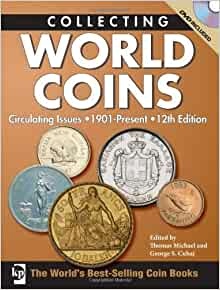 Collecting World Coins Circulating Issues 1901 Present Michael Thomas Cuhaj George 0074962007131 Amazon Com Books