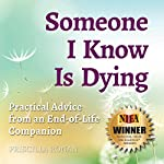 Someone I Know Is Dying: Practical Advice From an End-of-Life Companion | Priscilla Ronan