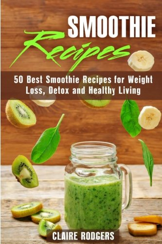 Smoothie-Recipes-50-Best-Smoothie-Recipes-for-Weight-Loss-Detox-and-Healthy-Living-Green-Smoothies-Detox