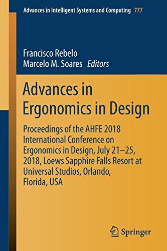 Advances in Ergonomics in Design: Proceedings of the AHFE 2018 International Conference on Ergonomics in Design, July 21-25, 2018, Loews Sapphire ... in Intelligent Systems and Computing)