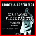 Die Frauen, die er kannte: Ein Fall für Sebastian Bergman Audiobook by Michael Hjorth, Hans Rosenfeldt Narrated by Douglas Welbat