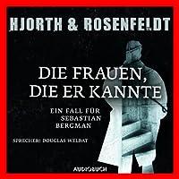 Die Frauen, die er kannte: Ein Fall für Sebastian Bergman Hörbuch von Michael Hjorth, Hans Rosenfeldt Gesprochen von: Douglas Welbat
