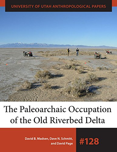 The Paleoarchaic Occupation of the Old River Bed Delta (University of Utah Anthropological Paper)