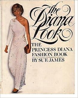 The Diana Look The Princess Diana Fashion Book Sue James