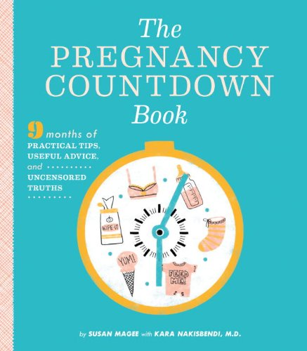 The Pregnancy Countdown Book: Nine Months of Practical Tips, Useful Advice, and Uncensored Truths (Practical Gifts For New Parents)