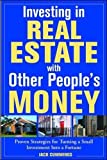 Investing in Real Estate With Other People's Money: Proven Strategies for Turning a Small Investment into a Fortune