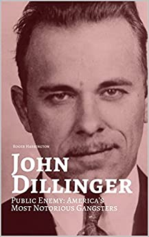 JOHN DILLINGER: Public Enemy: Americas Most Notorious Gangsters