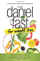 The Daniel Fast for Weight Loss: A Biblical Approach to Losing Weight and Keeping It Off Paperback